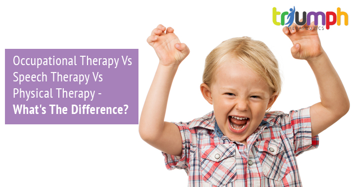 Pediatric Occupational Therapy Vs Speech Therapy Vs Physical Therapy - What's The Difference? | Triumph Therapeutics | Speech Therapy, Occupational Therapy, Physical Therapy in Washington DC